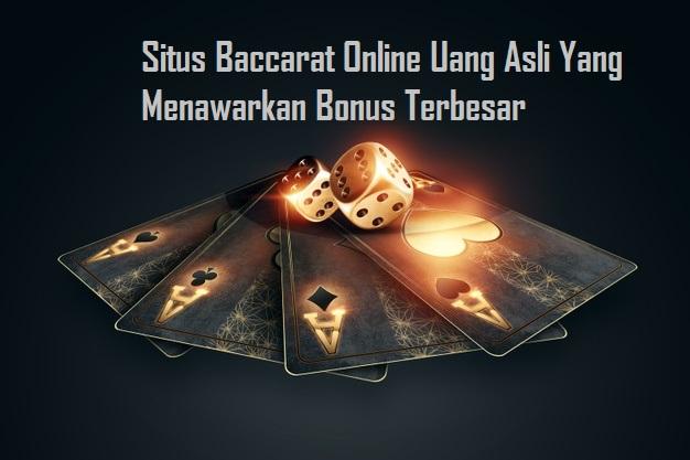 Situs Baccarat Online Uang Asli Yang Menawarkan Bonus Terbesar